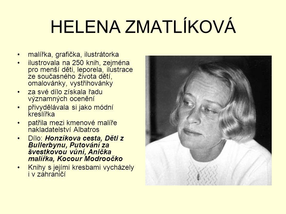 HELENA ZMATLÍKOVÁ •malířka, grafička, ilustrátorka •ilustrovala na 250 knih, zejména pro menší děti, leporela, ilustrace ze současného života dětí, om