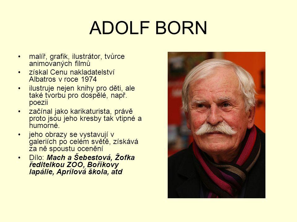 ADOLF BORN •malíř, grafik, ilustrátor, tvůrce animovaných filmů •získal Cenu nakladatelství Albatros v roce 1974 •ilustruje nejen knihy pro děti, ale
