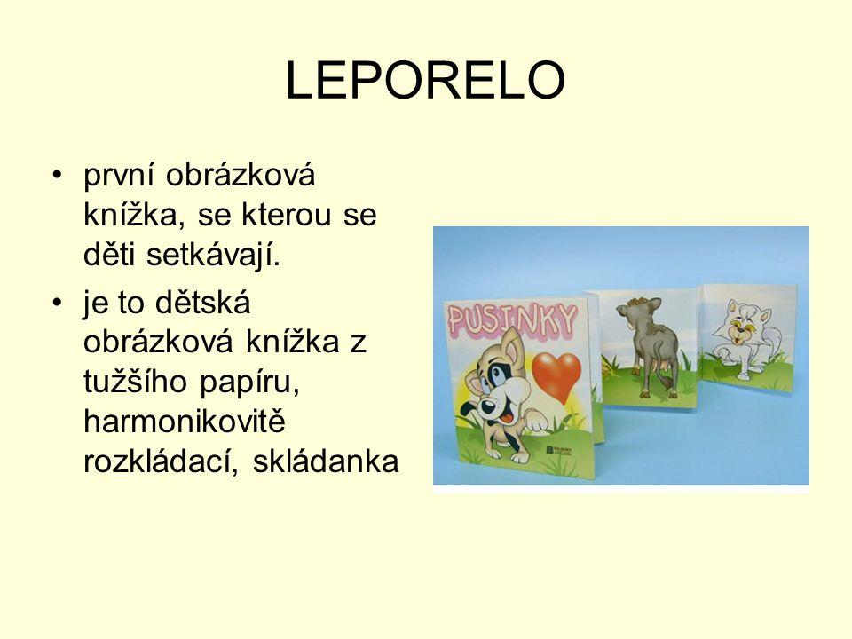 LEPORELO •první obrázková knížka, se kterou se děti setkávají. •je to dětská obrázková knížka z tužšího papíru, harmonikovitě rozkládací, skládanka