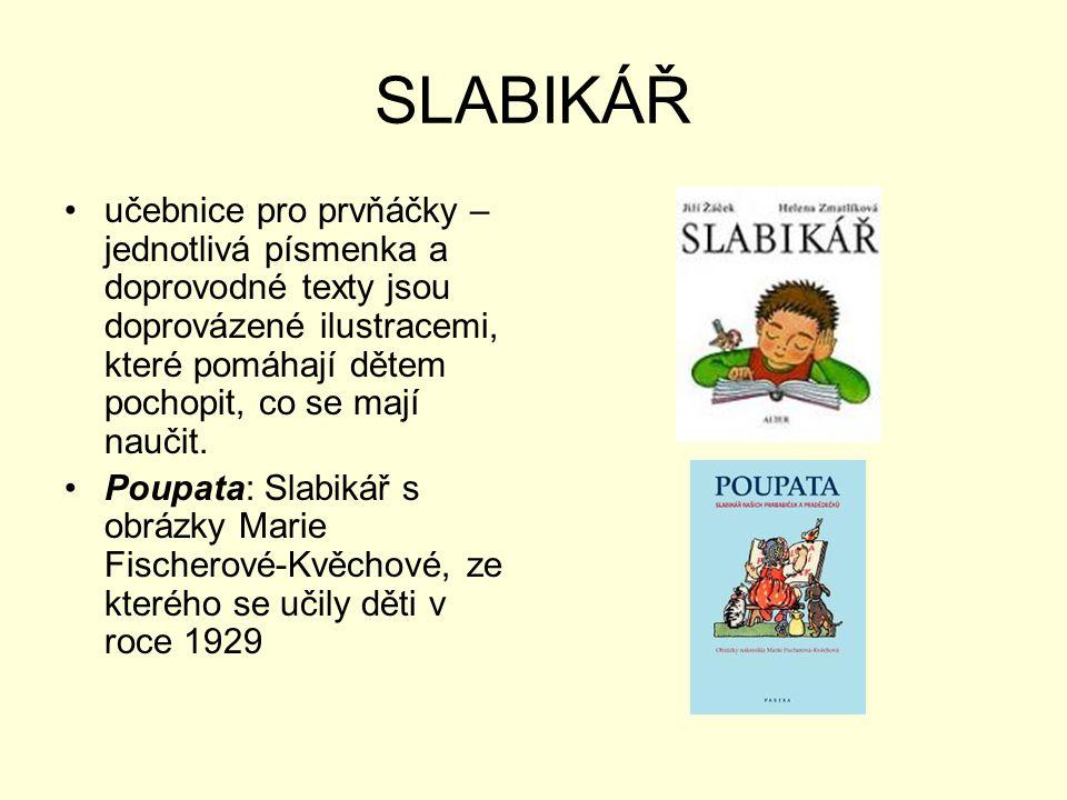 SLABIKÁŘ •učebnice pro prvňáčky – jednotlivá písmenka a doprovodné texty jsou doprovázené ilustracemi, které pomáhají dětem pochopit, co se mají nauči