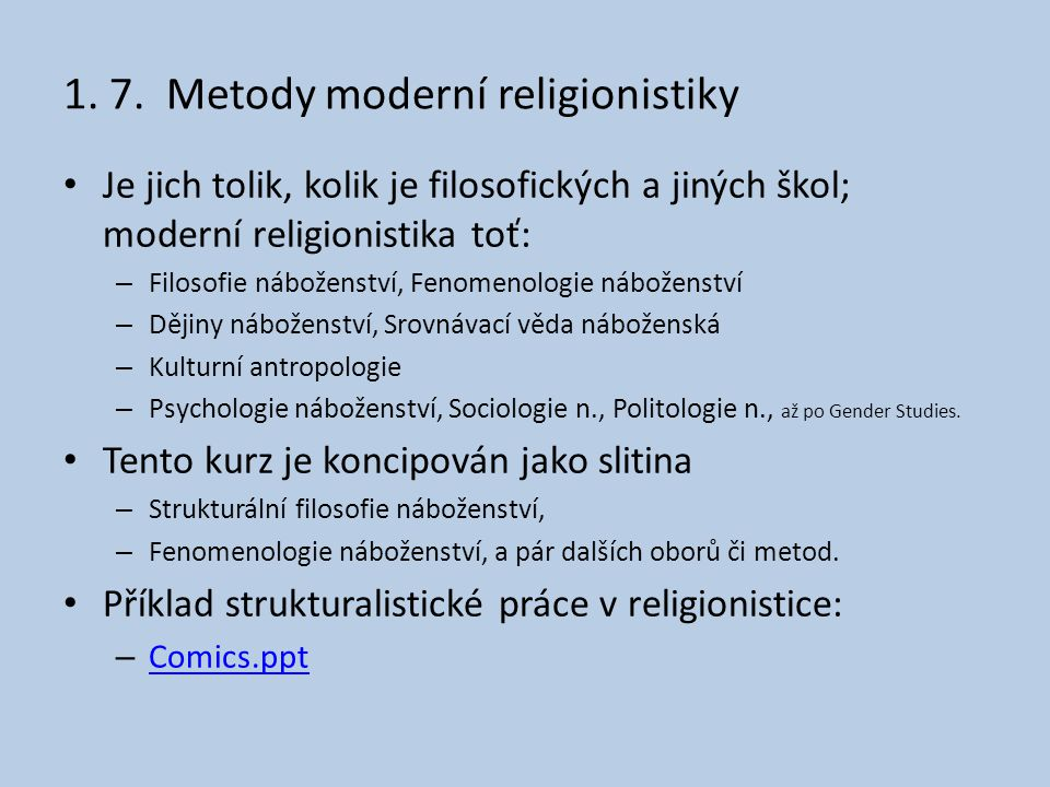 1. 7. Metody moderní religionistiky • Je jich tolik, kolik je filosofických a jiných škol; moderní religionistika toť: – Filosofie náboženství, Fenome