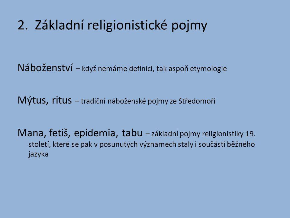 2. Základní religionistické pojmy Náboženství – když nemáme definici, tak aspoň etymologie Mýtus, ritus – tradiční náboženské pojmy ze Středomoří Mana
