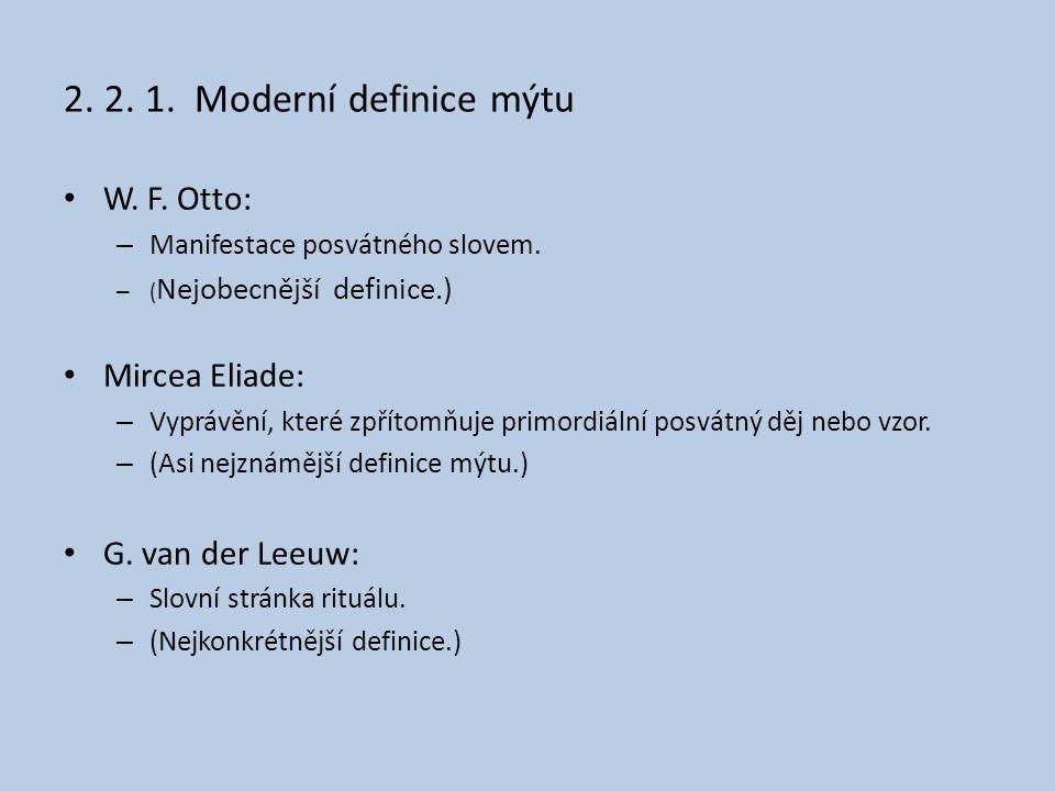 2. 2. 1. Moderní definice mýtu • W. F. Otto: – Manifestace posvátného slovem. – ( Nejobecnější definice.) • Mircea Eliade: – Vyprávění, které zpřítomň