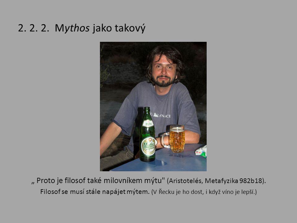"""2. 2. 2. Mythos jako takový """" Proto je filosof také milovníkem mýtu"""