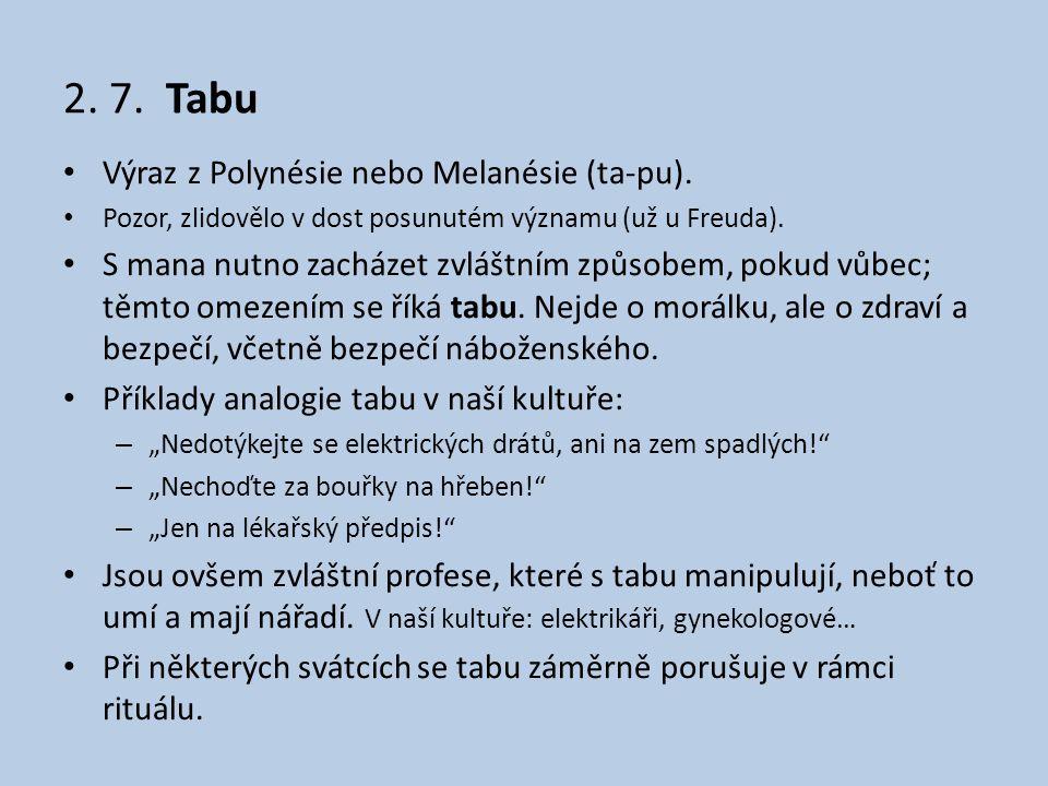 2. 7. Tabu • Výraz z Polynésie nebo Melanésie (ta-pu). • Pozor, zlidovělo v dost posunutém významu (už u Freuda). • S mana nutno zacházet zvláštním zp
