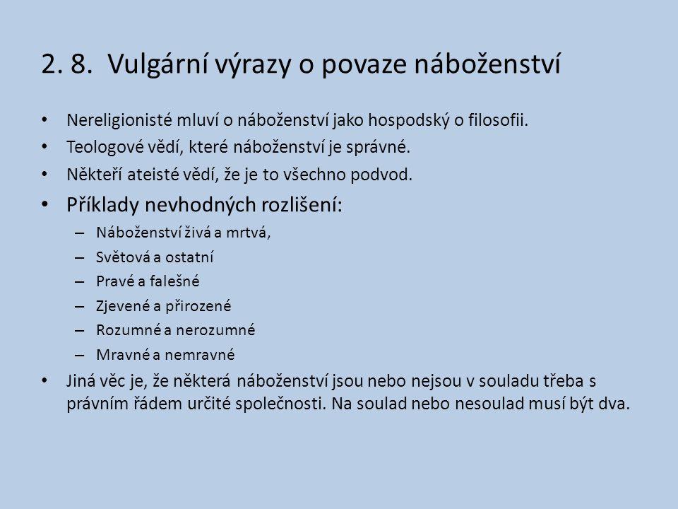 2. 8. Vulgární výrazy o povaze náboženství • Nereligionisté mluví o náboženství jako hospodský o filosofii. • Teologové vědí, které náboženství je spr