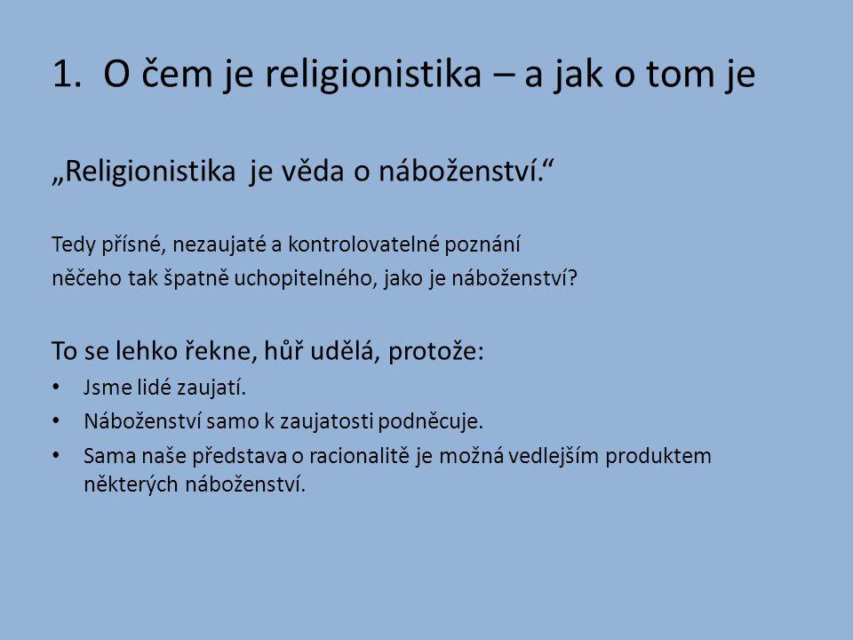 """1. O čem je religionistika – a jak o tom je """"Religionistika je věda o náboženství."""" Tedy přísné, nezaujaté a kontrolovatelné poznání něčeho tak špatně"""