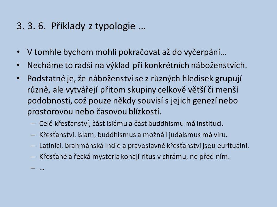 3. 3. 6. Příklady z typologie … • V tomhle bychom mohli pokračovat až do vyčerpání… • Necháme to radši na výklad při konkrétních náboženstvích. • Pods