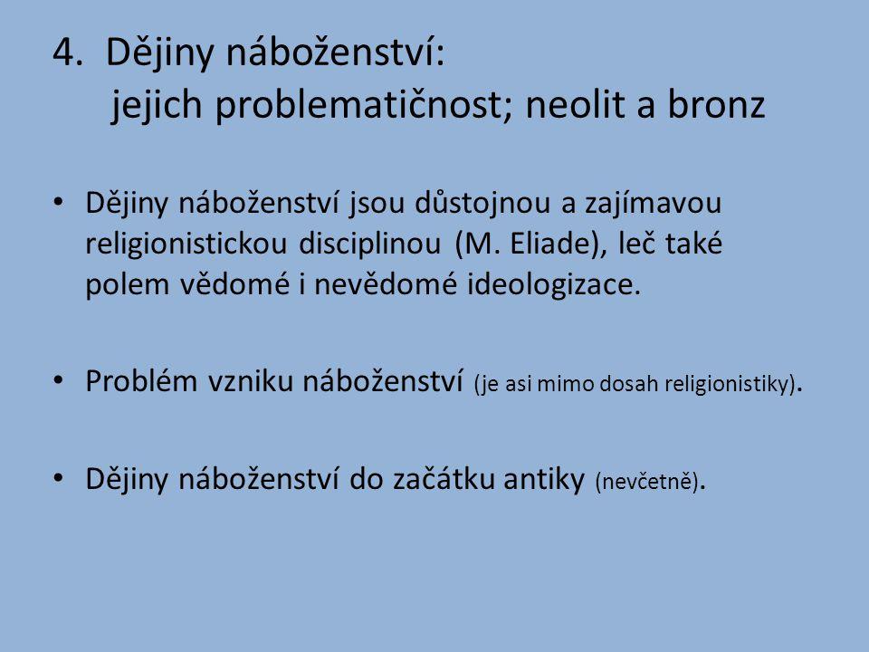 4. Dějiny náboženství: jejich problematičnost; neolit a bronz • Dějiny náboženství jsou důstojnou a zajímavou religionistickou disciplinou (M. Eliade)