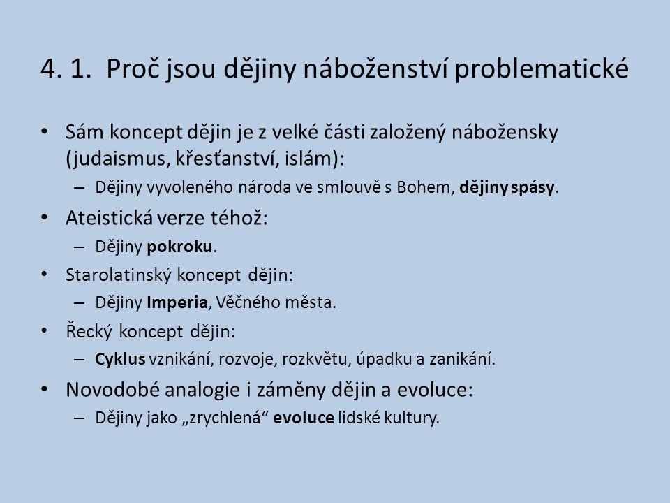 4. 1. Proč jsou dějiny náboženství problematické • Sám koncept dějin je z velké části založený nábožensky (judaismus, křesťanství, islám): – Dějiny vy