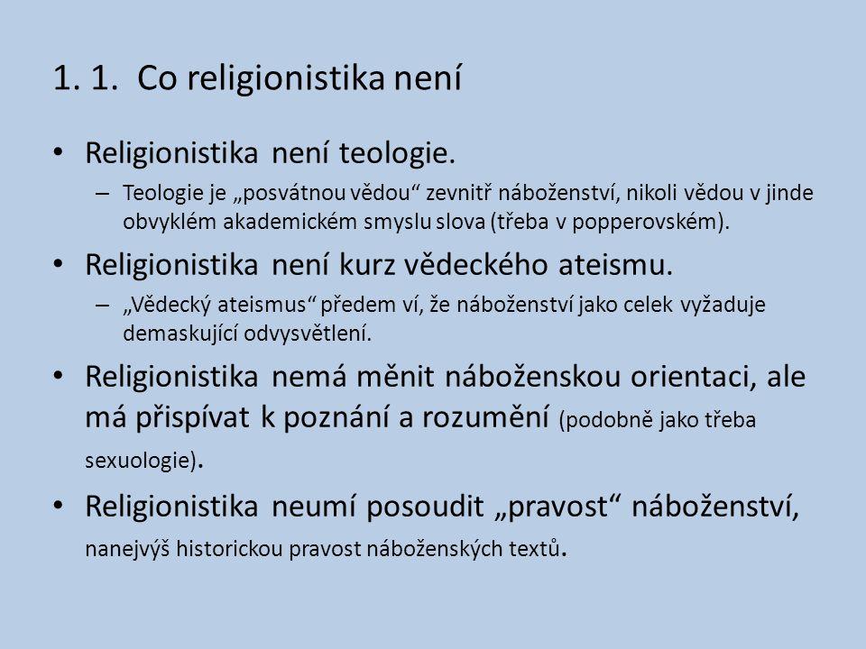 """1. 1. Co religionistika není • Religionistika není teologie. – Teologie je """"posvátnou vědou"""" zevnitř náboženství, nikoli vědou v jinde obvyklém akadem"""