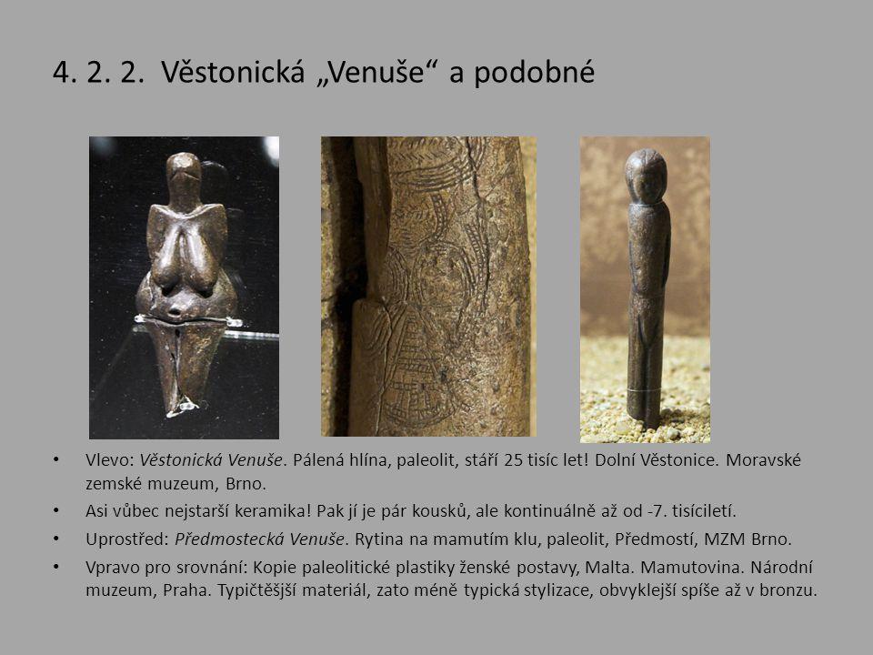 """4. 2. 2. Věstonická """"Venuše"""" a podobné • Vlevo: Věstonická Venuše. Pálená hlína, paleolit, stáří 25 tisíc let! Dolní Věstonice. Moravské zemské muzeum"""