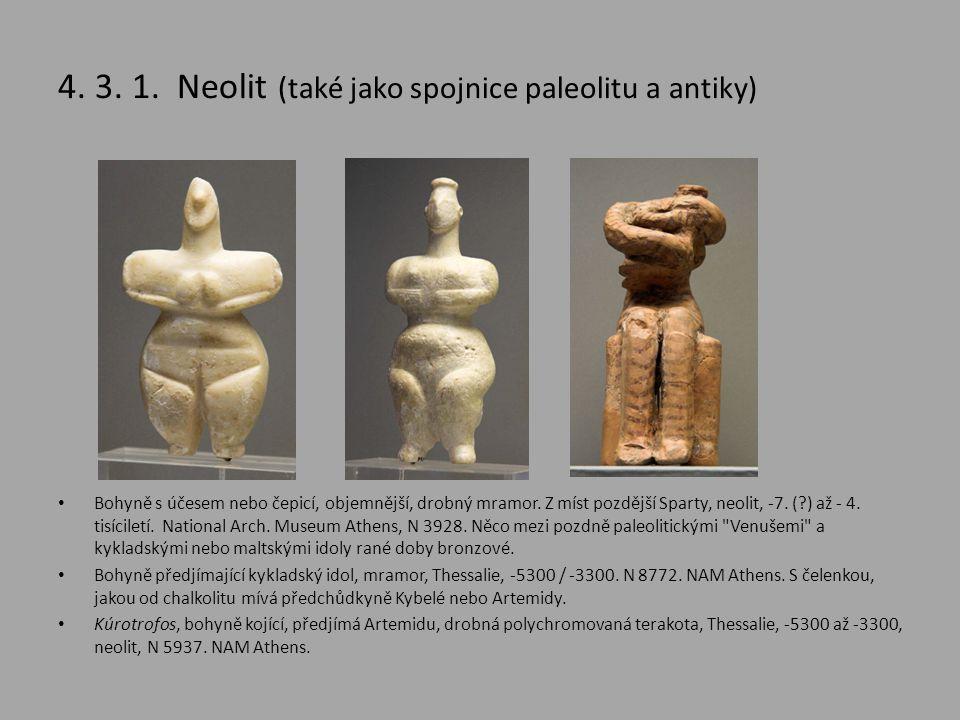 4. 3. 1. Neolit (také jako spojnice paleolitu a antiky) • Bohyně s účesem nebo čepicí, objemnější, drobný mramor. Z míst pozdější Sparty, neolit, -7.