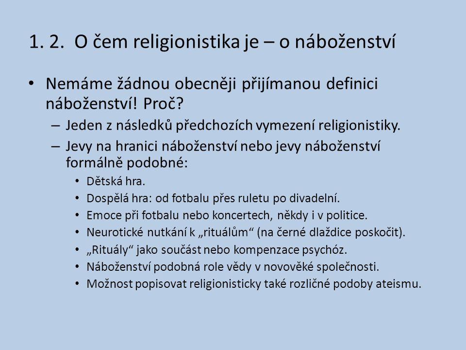 1. 2. O čem religionistika je – o náboženství • Nemáme žádnou obecněji přijímanou definici náboženství! Proč? – Jeden z následků předchozích vymezení