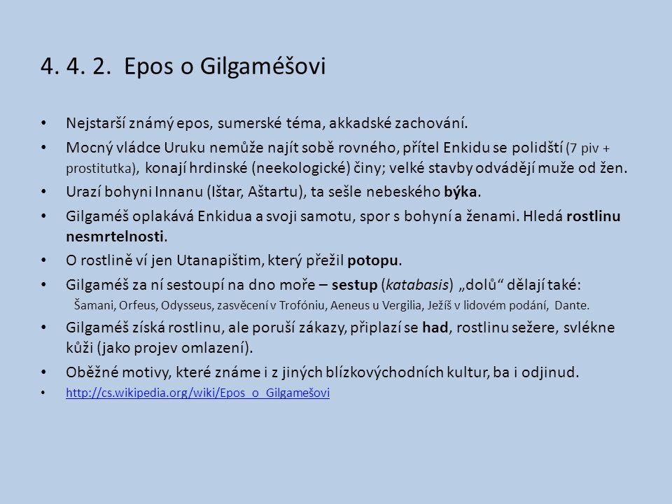 4. 4. 2. Epos o Gilgaméšovi • Nejstarší známý epos, sumerské téma, akkadské zachování. • Mocný vládce Uruku nemůže najít sobě rovného, přítel Enkidu s