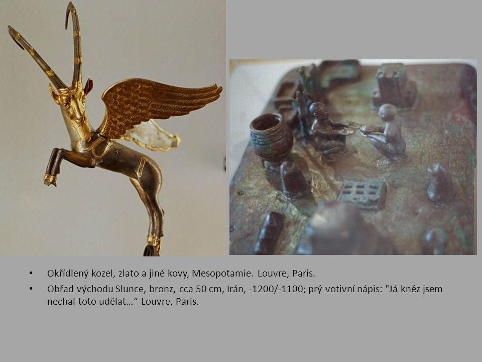• Okřídlený kozel, zlato a jiné kovy, Mesopotamie. Louvre, Paris. • Obřad východu Slunce, bronz, cca 50 cm, Irán, -1200/-1100; prý votivní nápis: