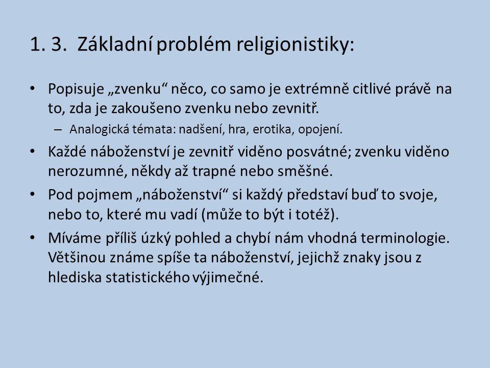 """1. 3. Základní problém religionistiky: • Popisuje """"zvenku"""" něco, co samo je extrémně citlivé právě na to, zda je zakoušeno zvenku nebo zevnitř. – Anal"""