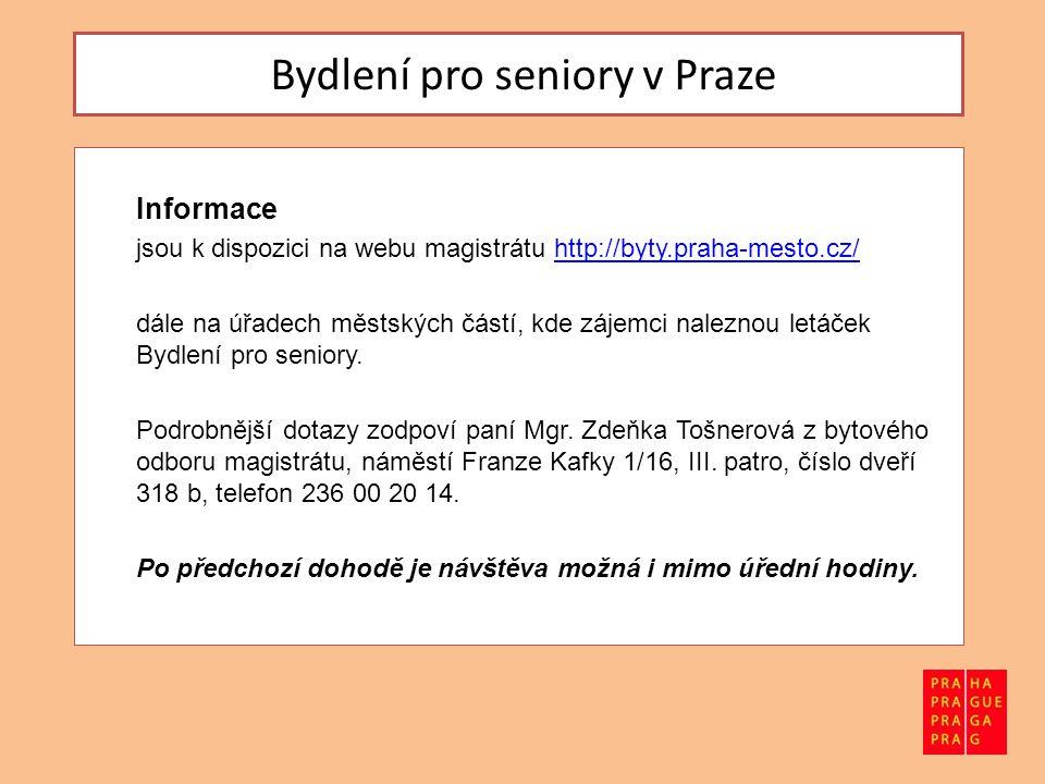 Bydlení pro seniory v Praze Informace jsou k dispozici na webu magistrátu http://byty.praha-mesto.cz/http://byty.praha-mesto.cz/ dále na úřadech městských částí, kde zájemci naleznou letáček Bydlení pro seniory.