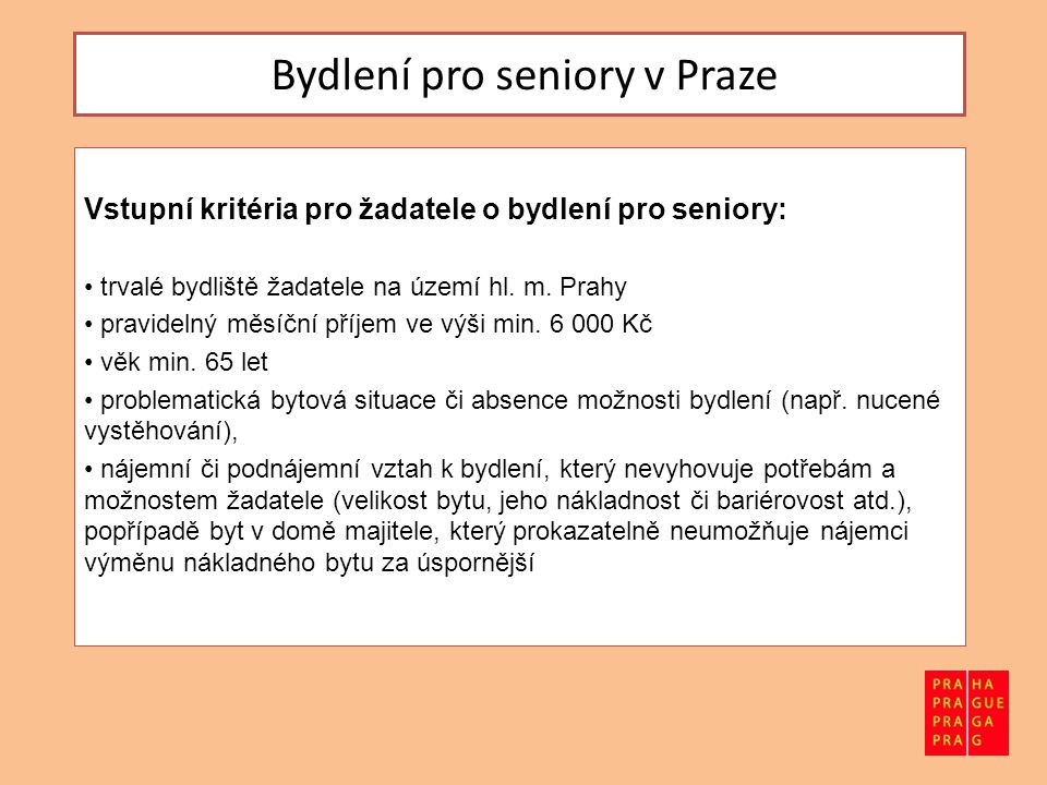 Bydlení pro seniory v Praze Vstupní kritéria pro žadatele o bydlení pro seniory: • trvalé bydliště žadatele na území hl.