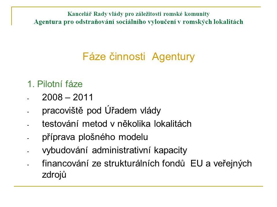Kancelář Rady vlády pro záležitosti romské komunity Agentura pro odstraňování sociálního vyloučení v romských lokalitách Fáze činnosti Agentury 1.