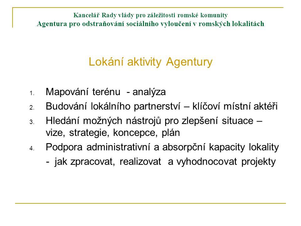 Kancelář Rady vlády pro záležitosti romské komunity Agentura pro odstraňování sociálního vyloučení v romských lokalitách Lokání aktivity Agentury 1.