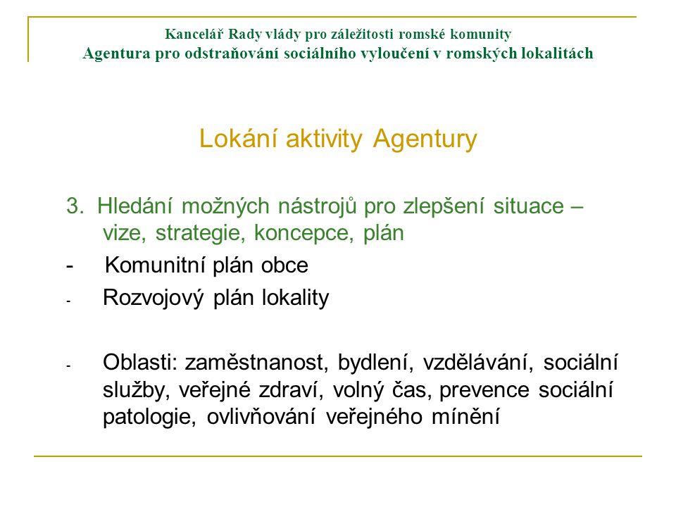 Kancelář Rady vlády pro záležitosti romské komunity Agentura pro odstraňování sociálního vyloučení v romských lokalitách Lokání aktivity Agentury 3.