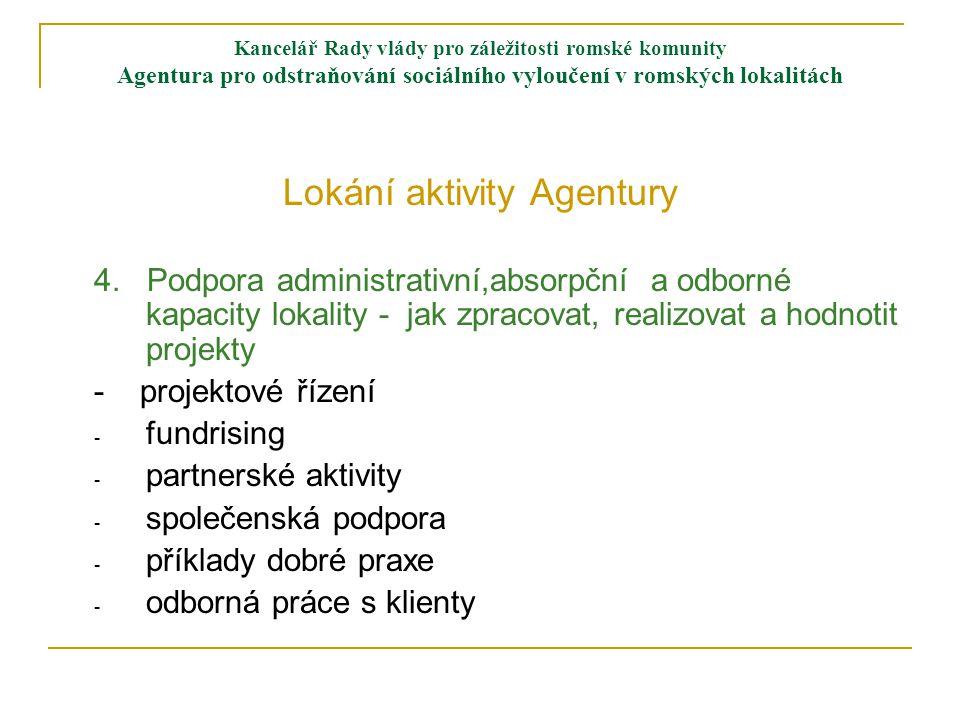 Kancelář Rady vlády pro záležitosti romské komunity Agentura pro odstraňování sociálního vyloučení v romských lokalitách Plošné aktivity Agentury 1.