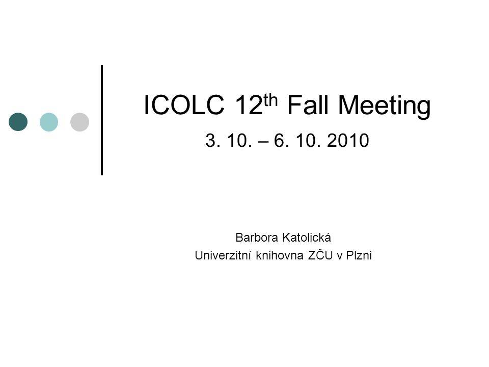 ICOLC 12 th Fall Meeting 3. 10. – 6. 10. 2010 Barbora Katolická Univerzitní knihovna ZČU v Plzni
