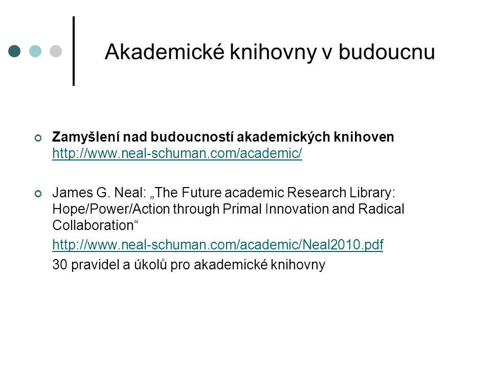 Zamyšlení nad budoucností akademických knihoven http://www.neal-schuman.com/academic/ http://www.neal-schuman.com/academic/ James G.