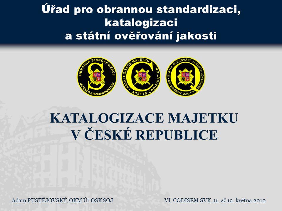 Úřad pro obrannou standardizaci, katalogizaci a státní ověřování jakosti KATALOGIZACE MAJETKU V ČESKÉ REPUBLICE VI. CODISEM SVK, 11. až 12. května 201