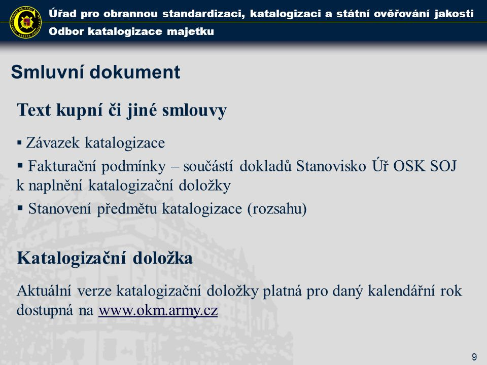 Smluvní dokument Úřad pro obrannou standardizaci, katalogizaci a státní ověřování jakosti Odbor katalogizace majetku 9 Text kupní či jiné smlouvy  Zá