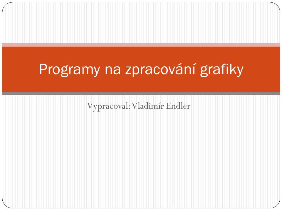 Vypracoval: Vladimír Endler Programy na zpracování grafiky