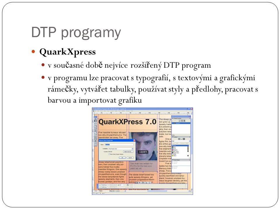 DTP programy  QuarkXpress  v sou č asné dob ě nejvíce rozší ř ený DTP program  v programu lze pracovat s typografií, s textovými a grafickými ráme