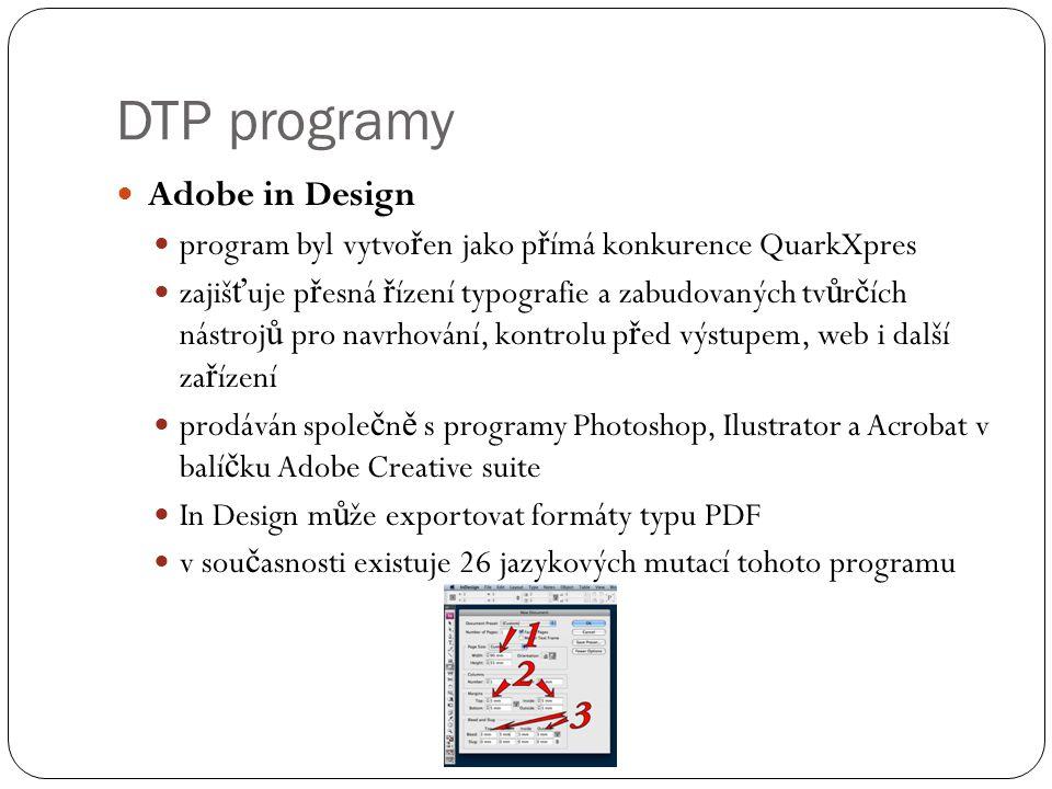  Adobe in Design  program byl vytvo ř en jako p ř ímá konkurence QuarkXpres  zajiš ť uje p ř esná ř ízení typografie a zabudovaných tv ů r č ích ná