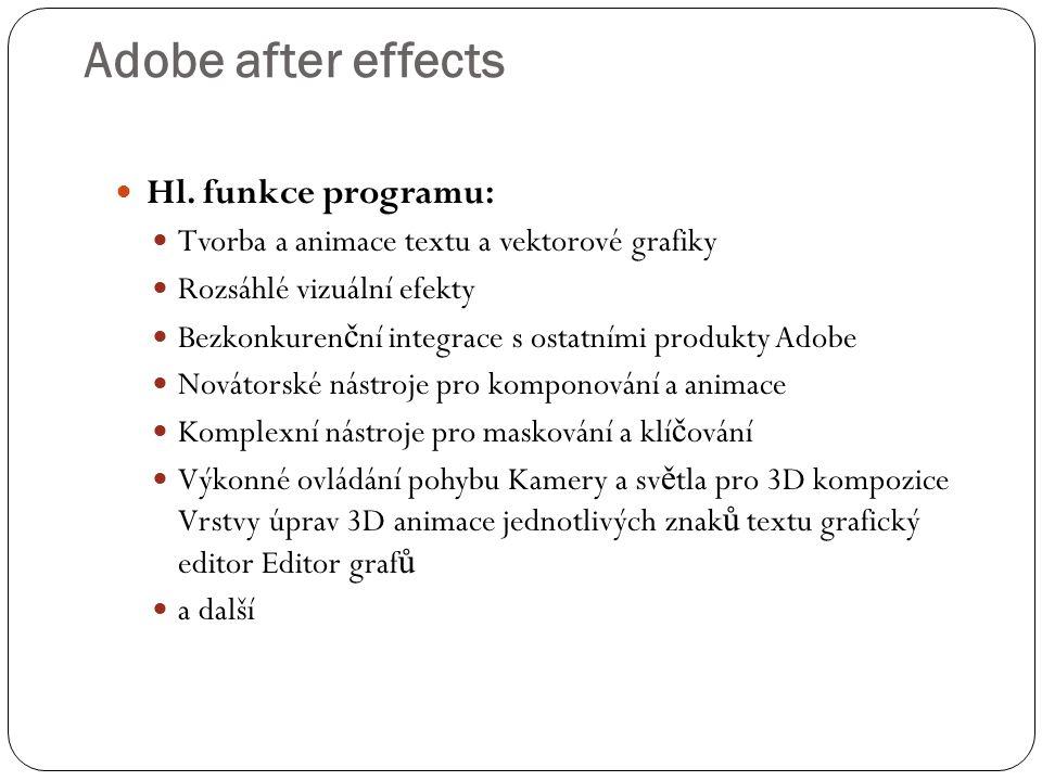  Hl. funkce programu:  Tvorba a animace textu a vektorové grafiky  Rozsáhlé vizuální efekty  Bezkonkuren č ní integrace s ostatními produkty Adobe