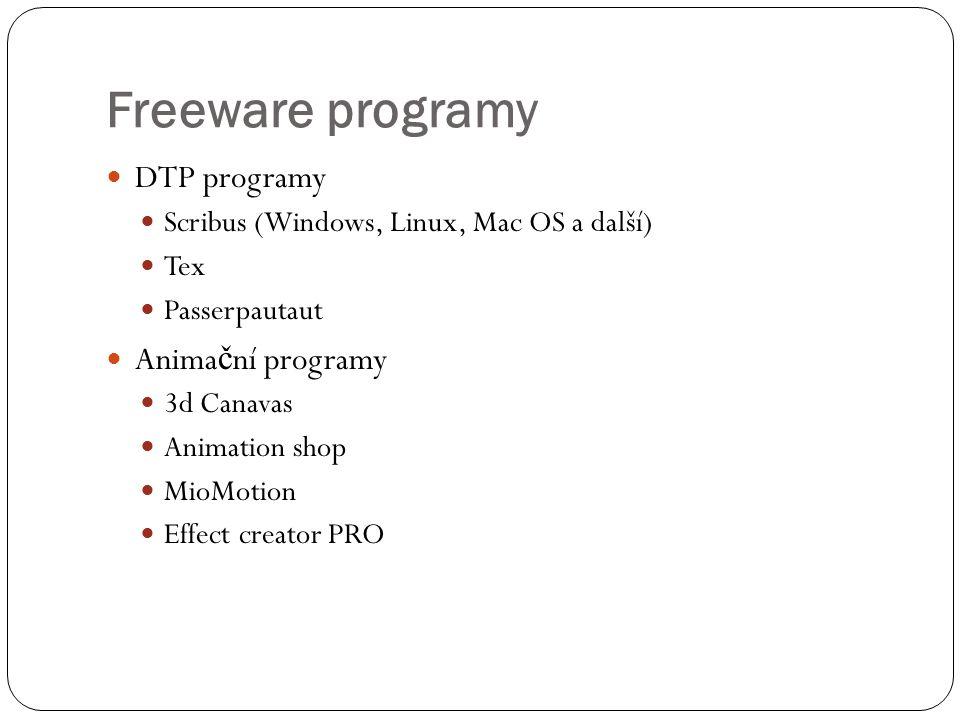 Freeware programy  DTP programy  Scribus (Windows, Linux, Mac OS a další)  Tex  Passerpautaut  Anima č ní programy  3d Canavas  Animation shop