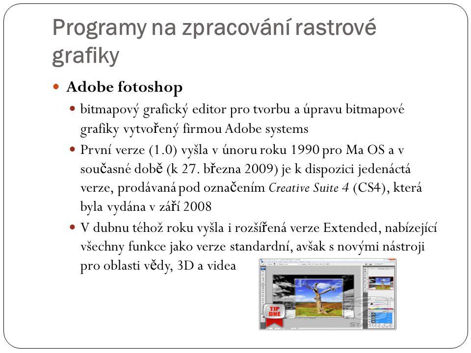 Programy na zpracování rastrové grafiky  Adobe fotoshop  bitmapový grafický editor pro tvorbu a úpravu bitmapové grafiky vytvo ř ený firmou Adobe sy
