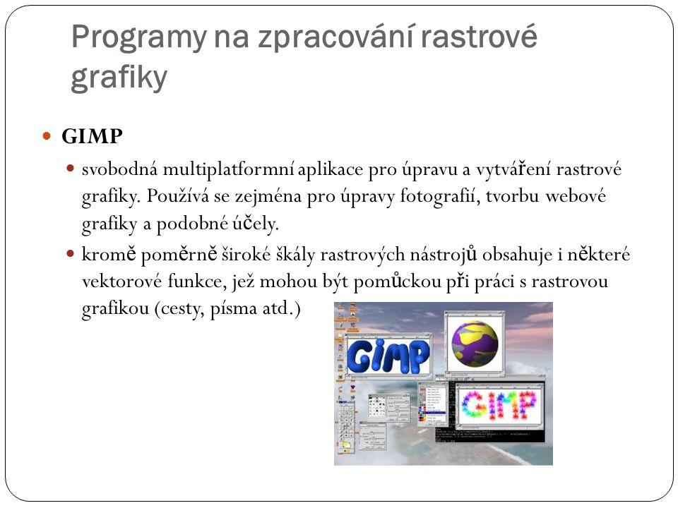 Programy na zpracování rastrové grafiky  GIMP  svobodná multiplatformní aplikace pro úpravu a vytvá ř ení rastrové grafiky. Používá se zejména pro ú