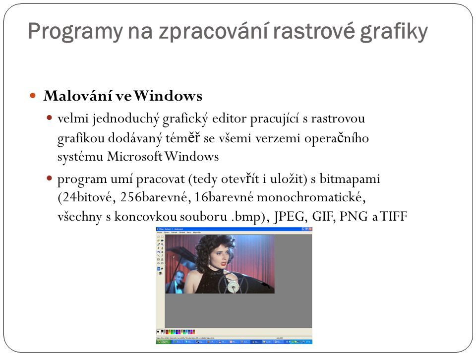  Malování ve Windows  velmi jednoduchý grafický editor pracující s rastrovou grafikou dodávaný tém ěř se všemi verzemi opera č ního systému Microsof