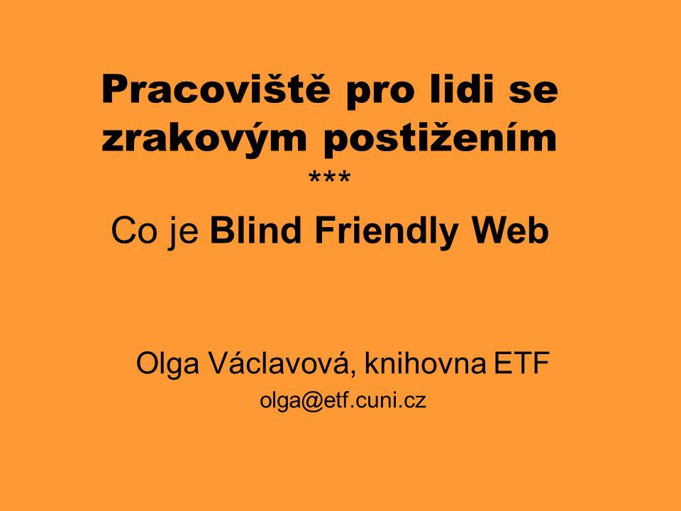Zařízení pracoviště •Kamerová lupa TwincleBright VGA •Braillský zobrazovač BailleVoyager 44 •Software WindowEyes, ZoomText aj.
