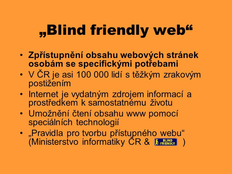 """""""Blind friendly web"""" •Zpřístupnění obsahu webových stránek osobám se specifickými potřebami •V ČR je asi 100 000 lidí s těžkým zrakovým postižením •In"""