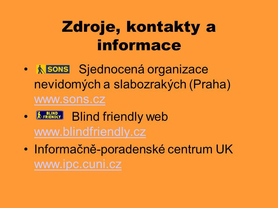 Zdroje, kontakty a informace • Sjednocená organizace nevidomých a slabozrakých (Praha) www.sons.cz www.sons.cz • Blind friendly web www.blindfriendly.