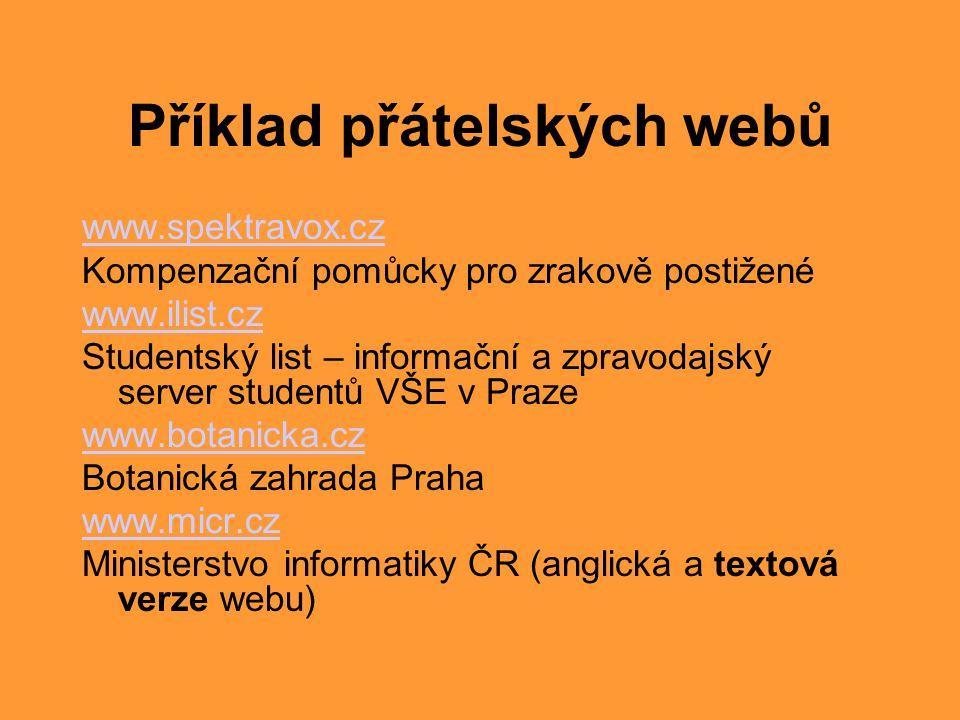Příklad přátelských webů www.spektravox.cz Kompenzační pomůcky pro zrakově postižené www.ilist.cz Studentský list – informační a zpravodajský server s