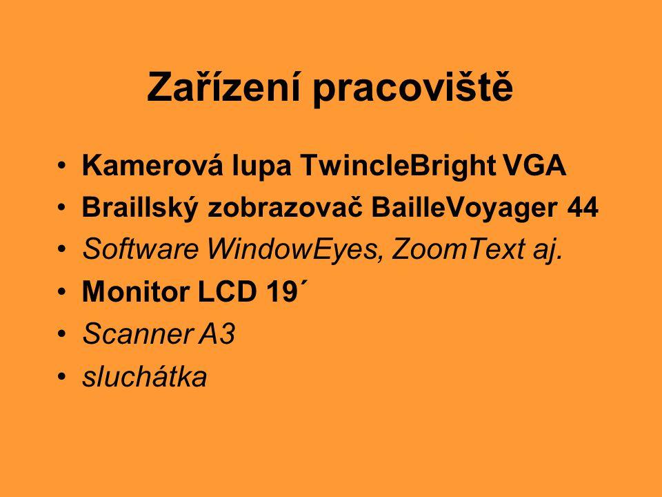Zařízení pracoviště •Kamerová lupa TwincleBright VGA •Braillský zobrazovač BailleVoyager 44 •Software WindowEyes, ZoomText aj. •Monitor LCD 19´ •Scann