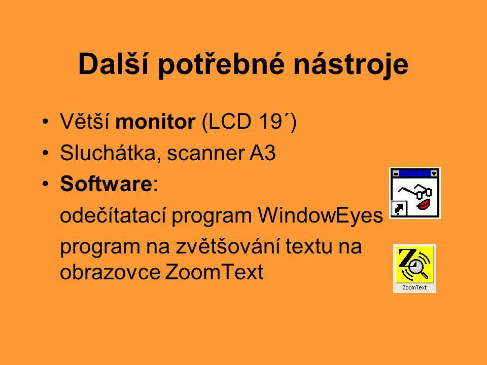 WindowEyes •Jeden z odečítačů obrazovky počítače •Čte po řádcích, slovech, znacích, sloupcích, oknech, dokumentech textové aplikace •Hlasový (přes sluchátka) a hmatový (Braillský zobrazovač) výstup •Kompatibilní hlasová syntéza pro angličtinu, němčinu, francouzštinu, italštinu, japonštinu, španělštinu a češtinu •Klávesové zkratky a navigace