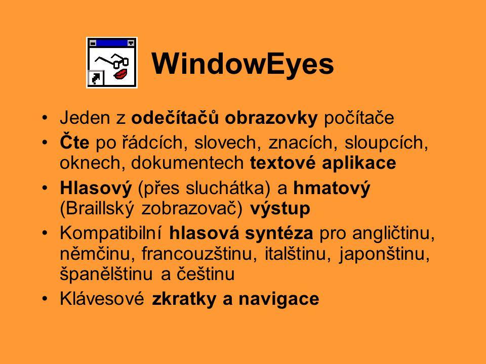 WindowEyes •Jeden z odečítačů obrazovky počítače •Čte po řádcích, slovech, znacích, sloupcích, oknech, dokumentech textové aplikace •Hlasový (přes slu