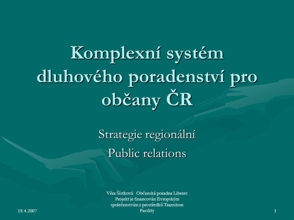 18.4.2007 Věra Šístková Občanská poradna Liberec Projekt je financován Evropským společenstvím z prostředků Transition Facility1 Komplexní systém dluh