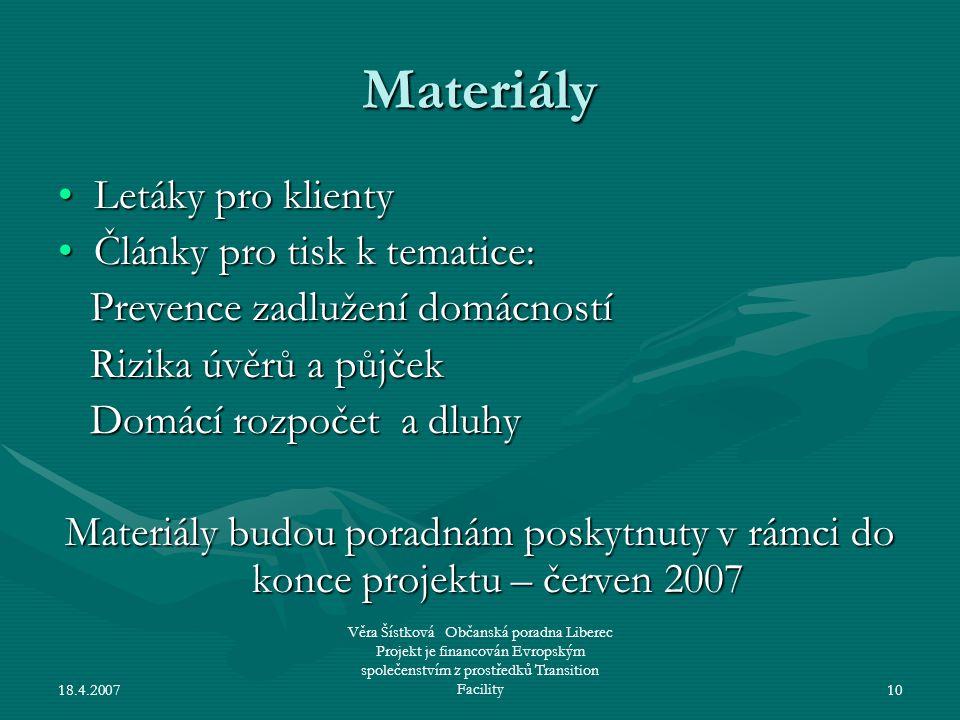 18.4.2007 Věra Šístková Občanská poradna Liberec Projekt je financován Evropským společenstvím z prostředků Transition Facility10 Materiály •Letáky pr