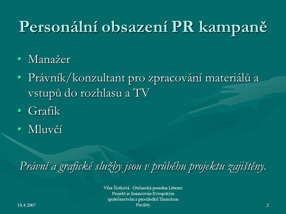 18.4.2007 Věra Šístková Občanská poradna Liberec Projekt je financován Evropským společenstvím z prostředků Transition Facility2 Personální obsazení P