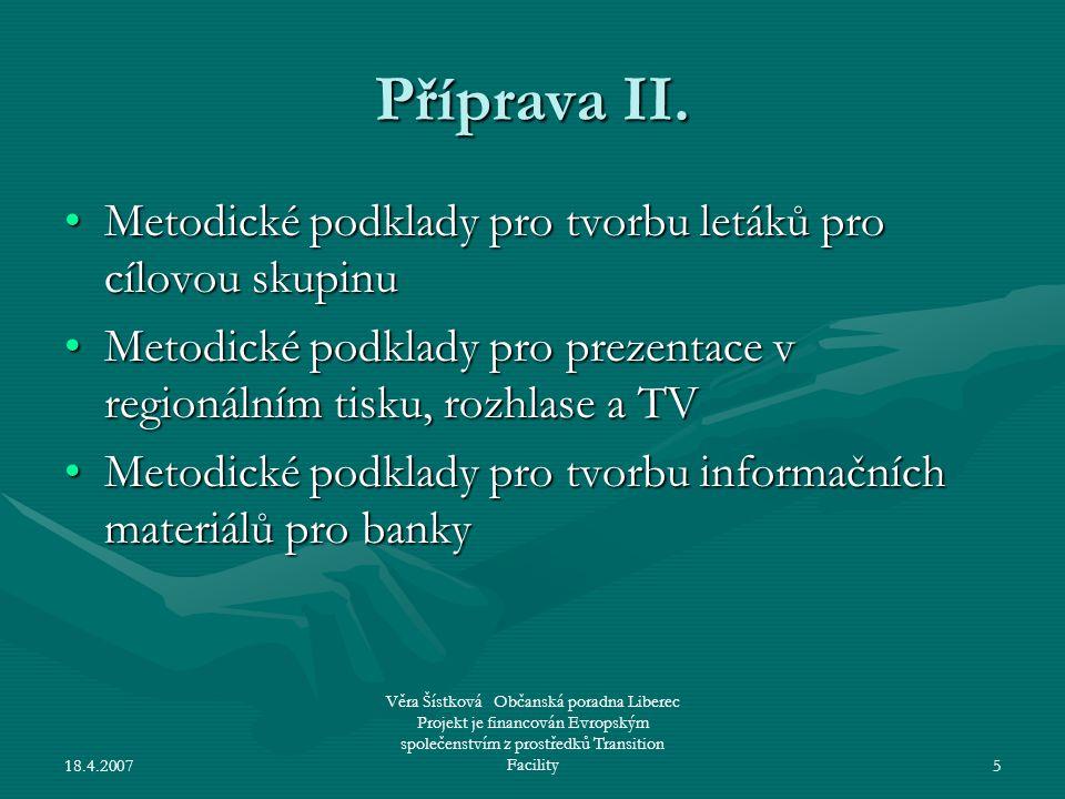 18.4.2007 Věra Šístková Občanská poradna Liberec Projekt je financován Evropským společenstvím z prostředků Transition Facility5 Příprava II. •Metodic